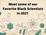 Meet some of our Favorite Black Scientists in 2021